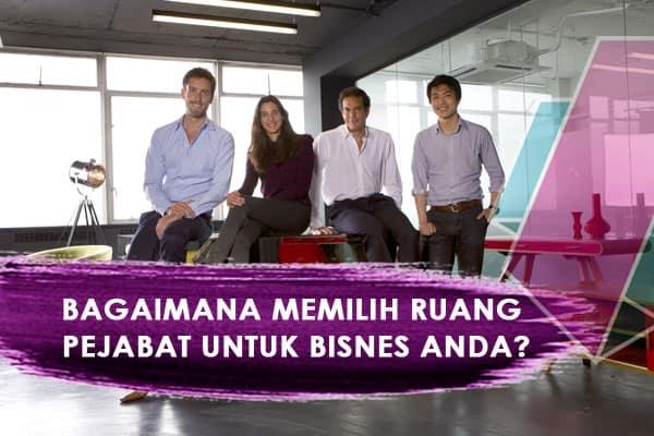 Bagaimana Memilih Ruang Pejabat untuk Bisnes Anda