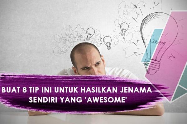 Buat 8 Tip Ini Untuk Hasilkan Jenama Sendiri Yang 'Awesome'