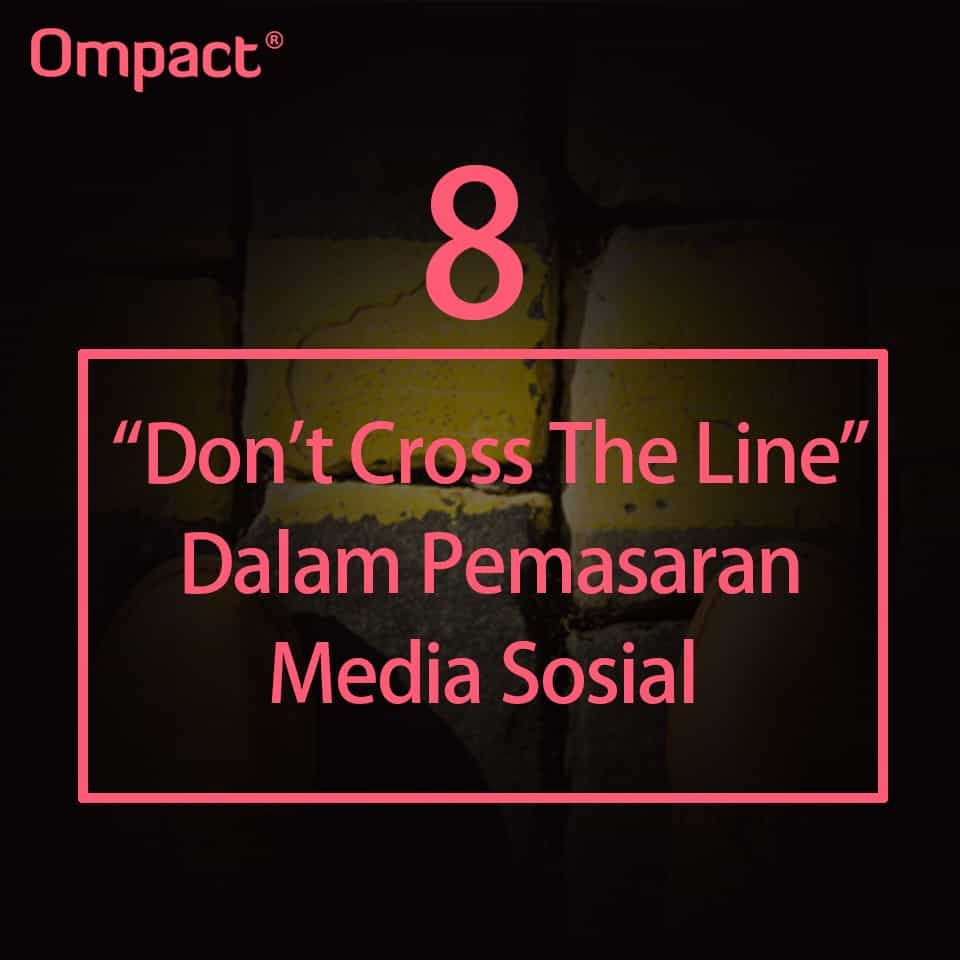 Dont-Cross-The-Line-Pemasaran-Social-Media-Ompact